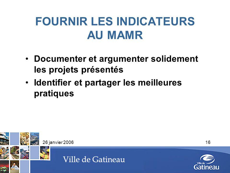 26 janvier 200616 FOURNIR LES INDICATEURS AU MAMR Documenter et argumenter solidement les projets présentés Identifier et partager les meilleures prat
