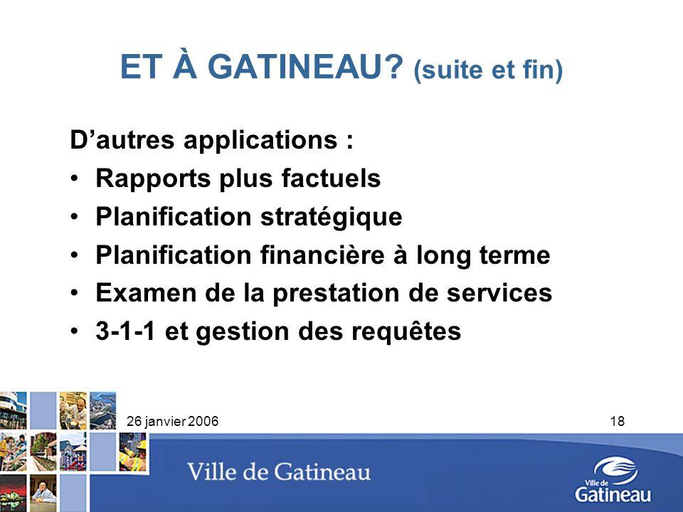 26 janvier 200618 ET À GATINEAU? (suite et fin) Dautres applications : Rapports plus factuels Planification stratégique Planification financière à lon
