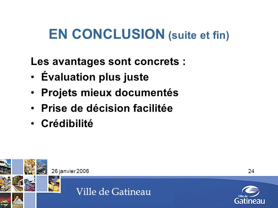 26 janvier 200624 EN CONCLUSION (suite et fin) Les avantages sont concrets : Évaluation plus juste Projets mieux documentés Prise de décision facilité