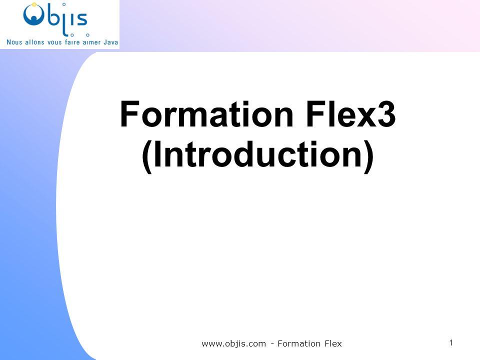 Formation Flex3 (Introduction) www.objis.com - Formation Flex 1