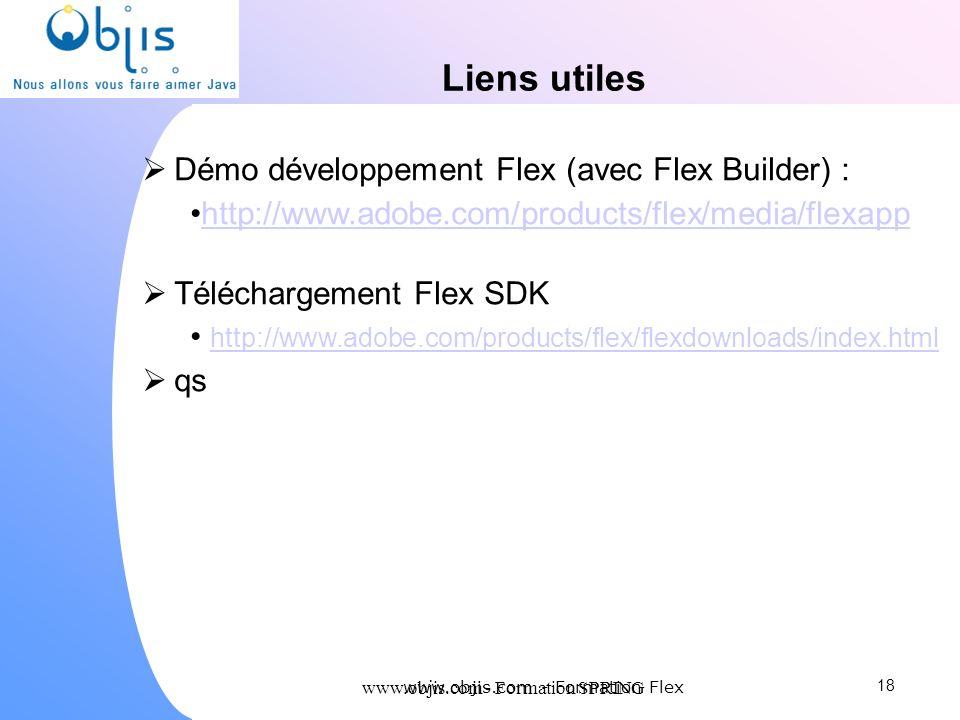 www.objis.com - Formation SPRING Liens utiles Démo développement Flex (avec Flex Builder) : http://www.adobe.com/products/flex/media/flexapp Télécharg