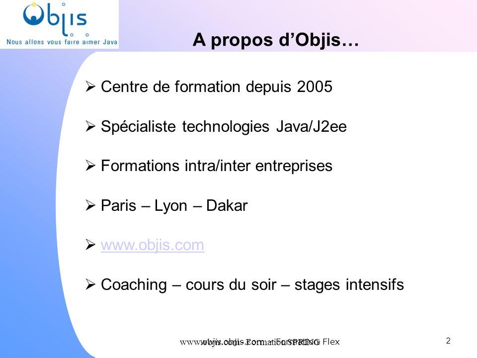 www.objis.com - Formation SPRING A propos dObjis… Centre de formation depuis 2005 Spécialiste technologies Java/J2ee Formations intra/inter entreprise