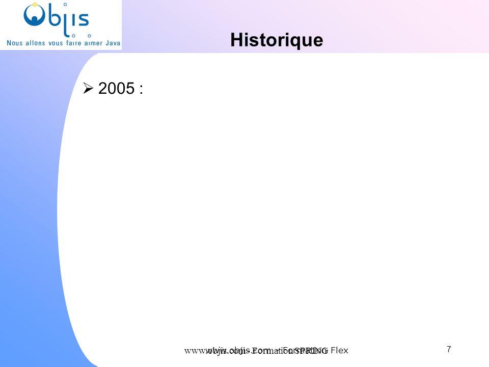 www.objis.com - Formation SPRING Historique 2005 : 7 www.objis.com - Formation Flex