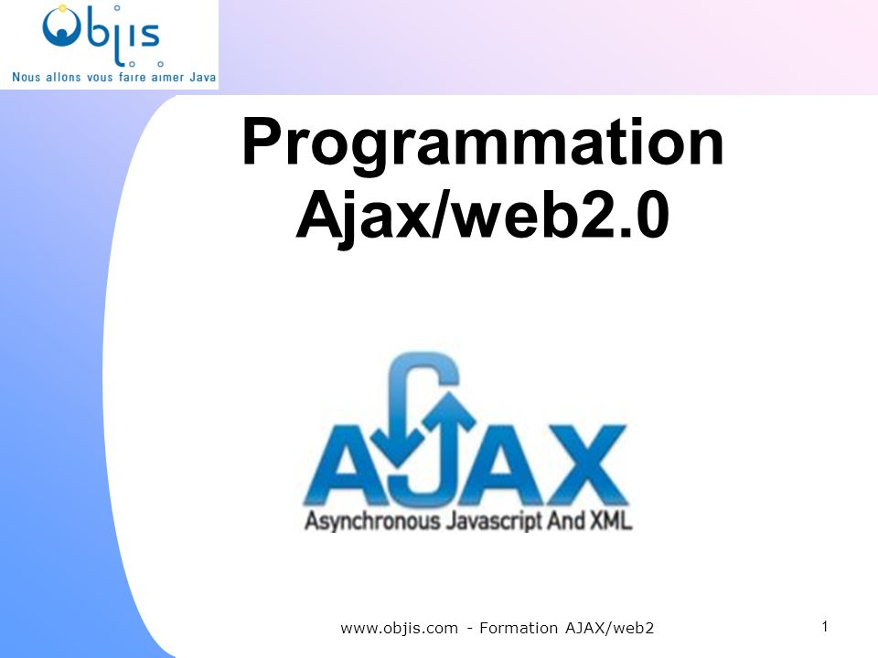 Programmation Ajax/web2.0 www.objis.com - Formation AJAX/web2 1