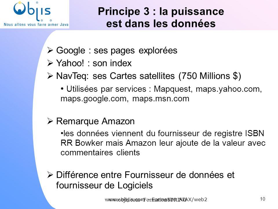 www.objis.com - Formation SPRING Principe 3 : la puissance est dans les données Google : ses pages explorées Yahoo! : son index NavTeq: ses Cartes sat