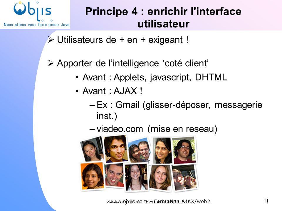 www.objis.com - Formation SPRING Principe 4 : enrichir l'interface utilisateur Utilisateurs de + en + exigeant ! Apporter de lintelligence coté client