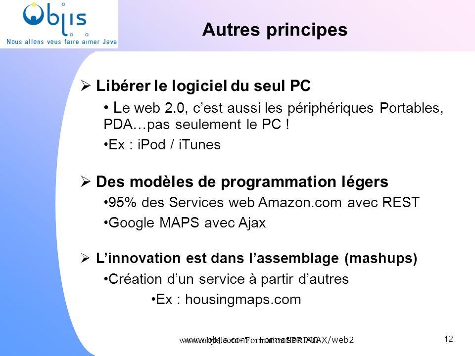 www.objis.com - Formation SPRING Autres principes 12 Libérer le logiciel du seul PC L e web 2.0, cest aussi les périphériques Portables, PDA…pas seule