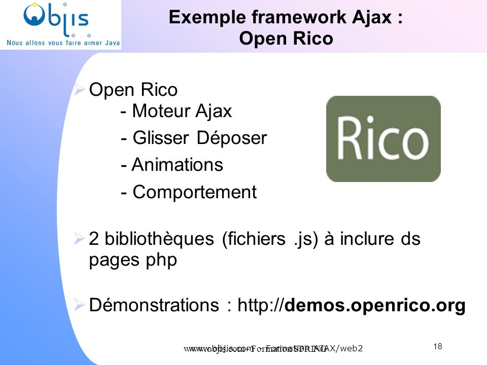www.objis.com - Formation SPRING Exemple framework Ajax : Open Rico Open Rico - Moteur Ajax - Glisser Déposer - Animations - Comportement 2 bibliothèq