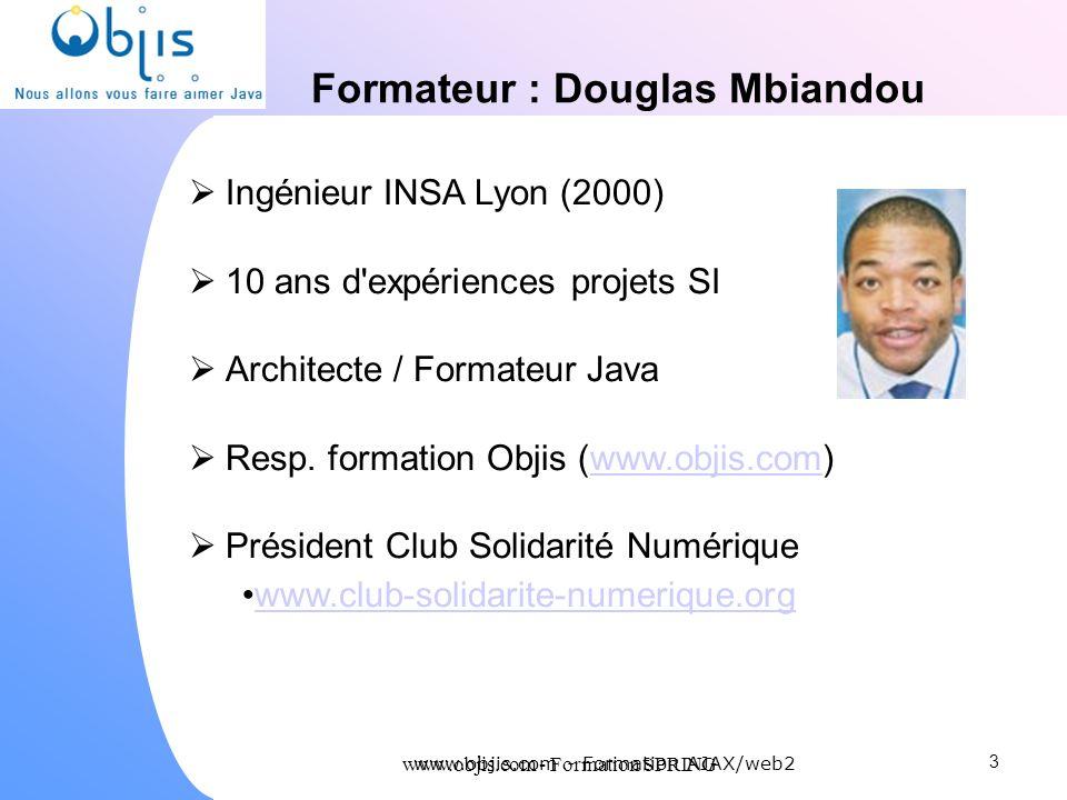 www.objis.com - Formation SPRING Formateur : Douglas Mbiandou Ingénieur INSA Lyon (2000) 10 ans d'expériences projets SI Architecte / Formateur Java R