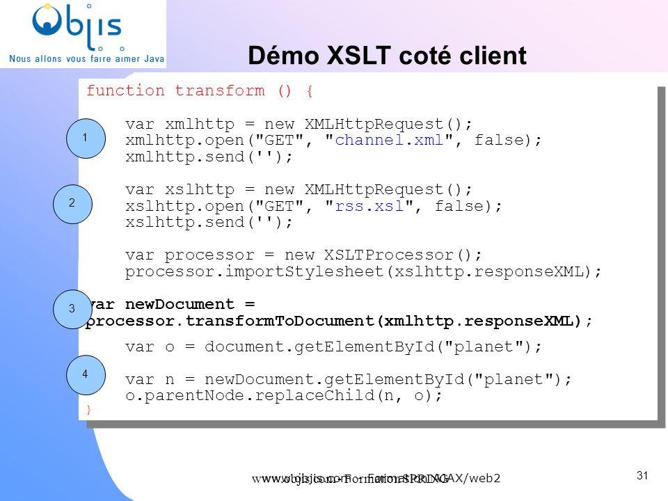 www.objis.com - Formation SPRING Démo XSLT coté client 31 www.objis.com - Formation AJAX/web2 function transform () { var xmlhttp = new XMLHttpRequest