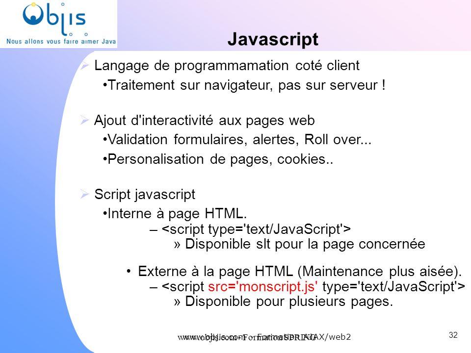 www.objis.com - Formation SPRING Javascript Langage de programmamation coté client Traitement sur navigateur, pas sur serveur ! Ajout d'interactivité