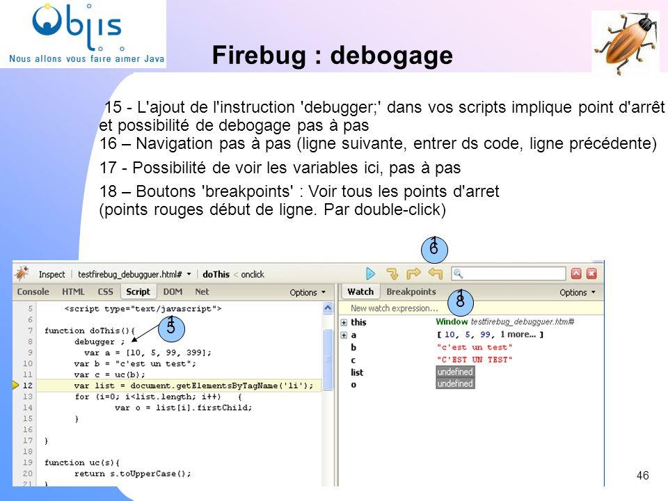 Firebug : debogage 1 15 - L'ajout de l'instruction 'debugger;' dans vos scripts implique point d'arrêt et possibilité de debogage pas à pas 16 – Navig