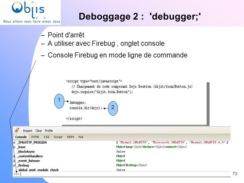 www.objis.com - Formation SPRING Deboggage 2 : 'debugger;' –Point d'arrêt –A utiliser avec Firebug, onglet console –Console Firebug en mode ligne de c