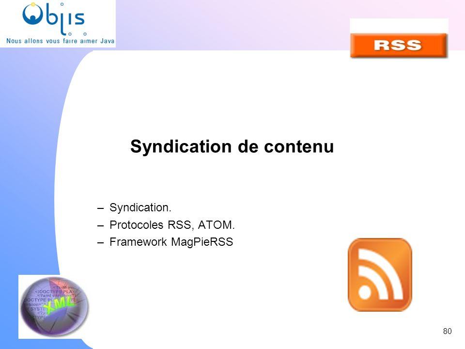 Syndication de contenu –Syndication. –Protocoles RSS, ATOM. –Framework MagPieRSS 80