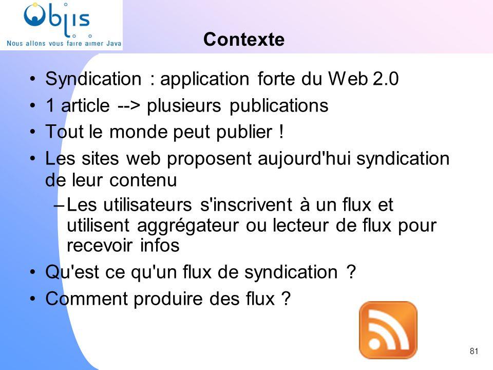 Contexte Syndication : application forte du Web 2.0 1 article --> plusieurs publications Tout le monde peut publier ! Les sites web proposent aujourd'