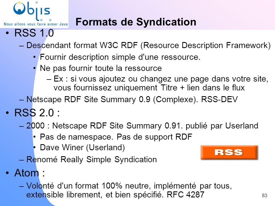Formats de Syndication RSS 1.0 –Descendant format W3C RDF (Resource Description Framework) Fournir description simple d'une ressource. Ne pas fournir