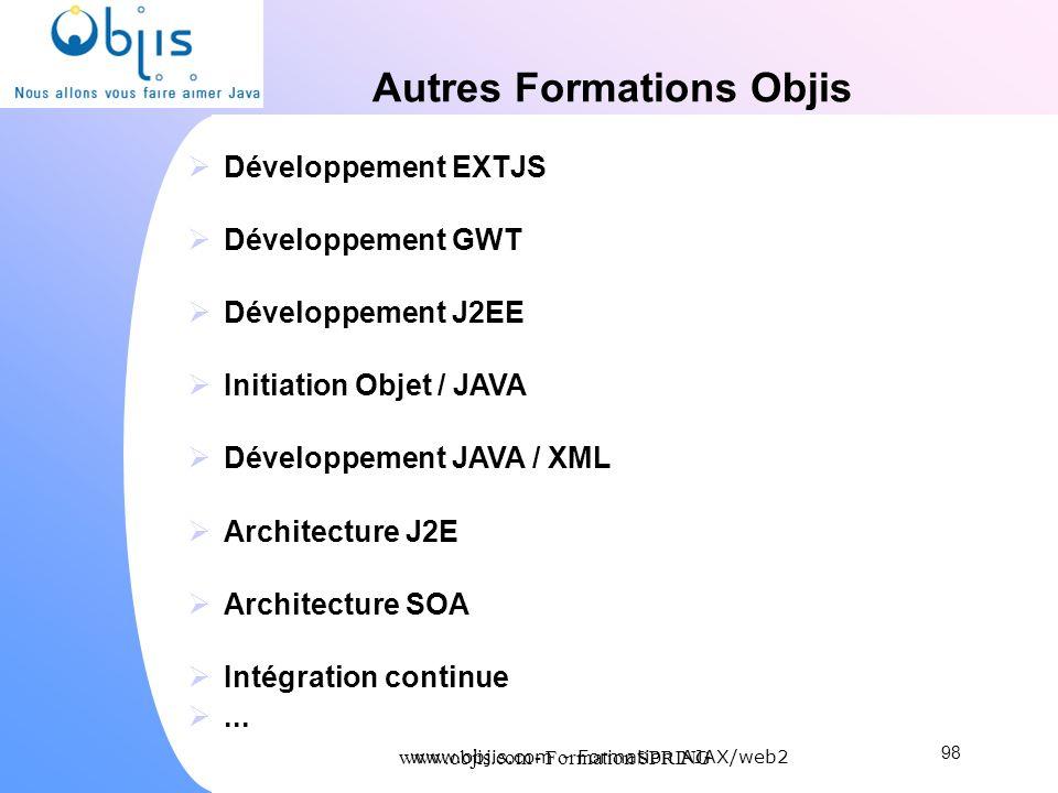 www.objis.com - Formation SPRING Autres Formations Objis Développement EXTJS Développement GWT Développement J2EE Initiation Objet / JAVA Développemen