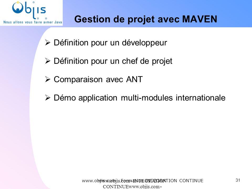 www.objis.com - INTEGRATION CONTINUEwww.objis.com - Formation SPRING Gestion de projet avec MAVEN Définition pour un développeur Définition pour un ch