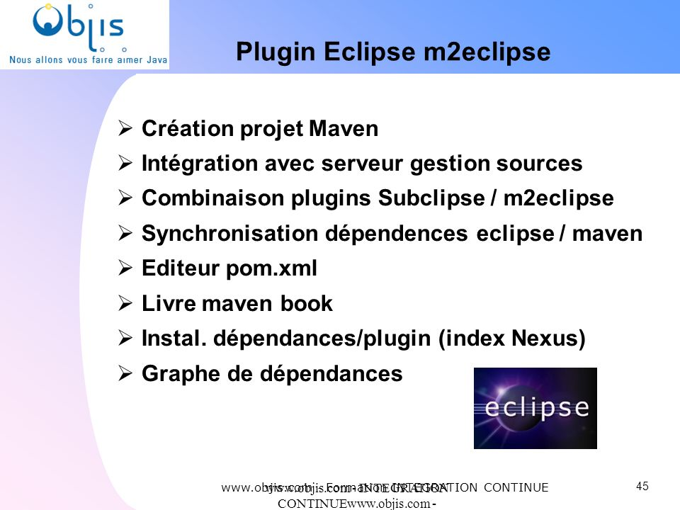 www.objis.com - INTEGRATION CONTINUEwww.objis.com - Formation SPRING Plugin Eclipse m2eclipse www.objis.com - Formation INTEGRATION CONTINUE Création