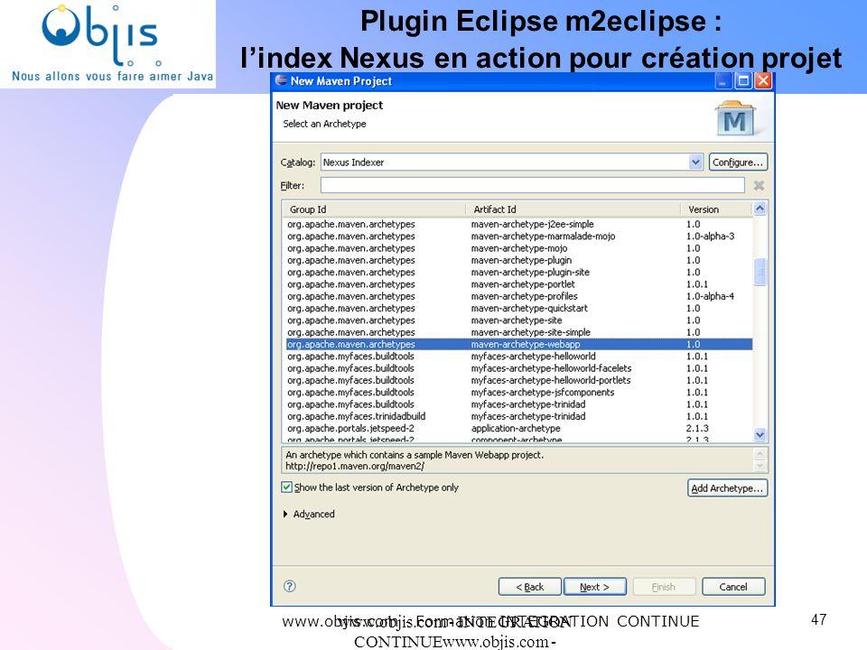 www.objis.com - INTEGRATION CONTINUEwww.objis.com - Formation SPRING Plugin Eclipse m2eclipse : lindex Nexus en action pour création projet www.objis.