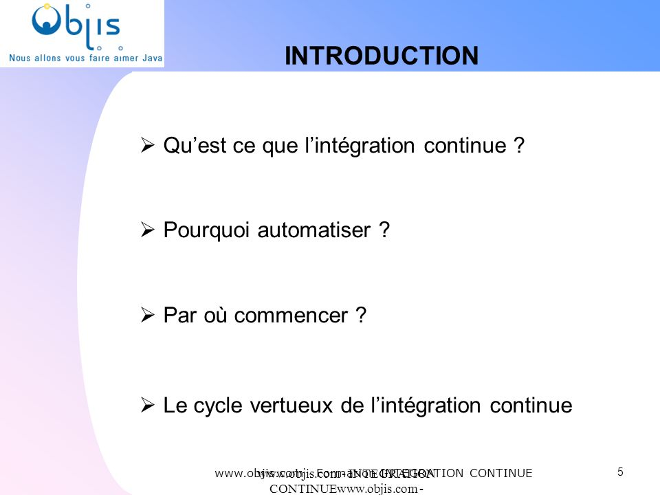 www.objis.com - INTEGRATION CONTINUEwww.objis.com - Formation SPRING INTRODUCTION Quest ce que lintégration continue ? Pourquoi automatiser ? Par où c