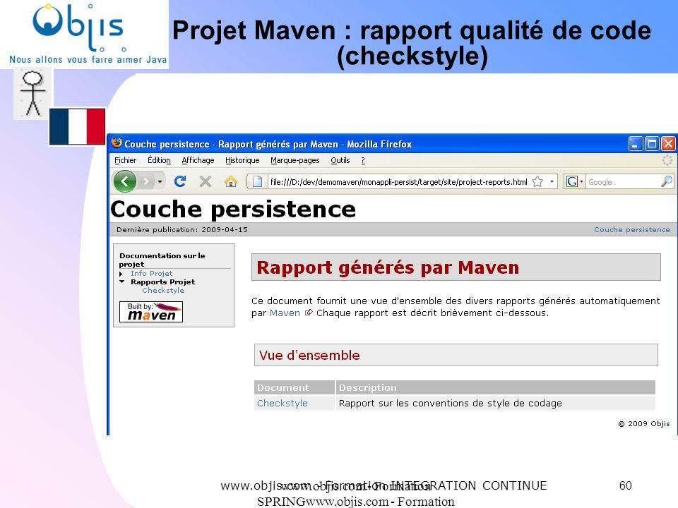 www.objis.com - Formation SPRINGwww.objis.com - Formation SPRING Projet Maven : rapport qualité de code (checkstyle) 60 www.objis.com - Formation INTE