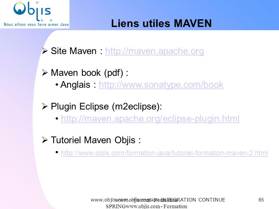 www.objis.com - Formation SPRINGwww.objis.com - Formation SPRING Liens utiles MAVEN Site Maven : http://maven.apache.orghttp://maven.apache.org Maven