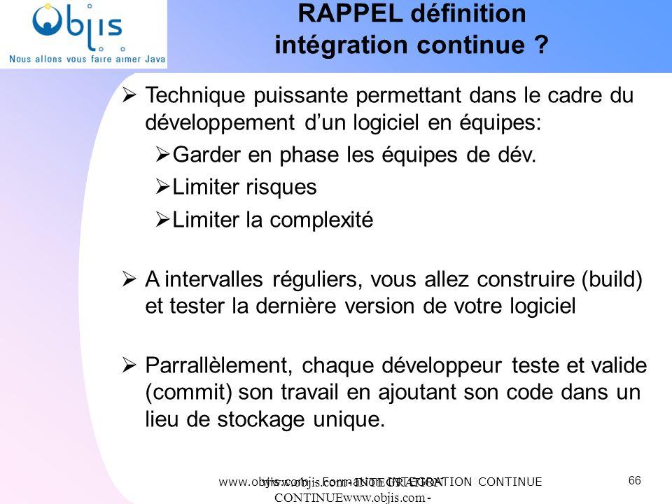 www.objis.com - INTEGRATION CONTINUEwww.objis.com - Formation SPRING RAPPEL définition intégration continue ? Technique puissante permettant dans le c