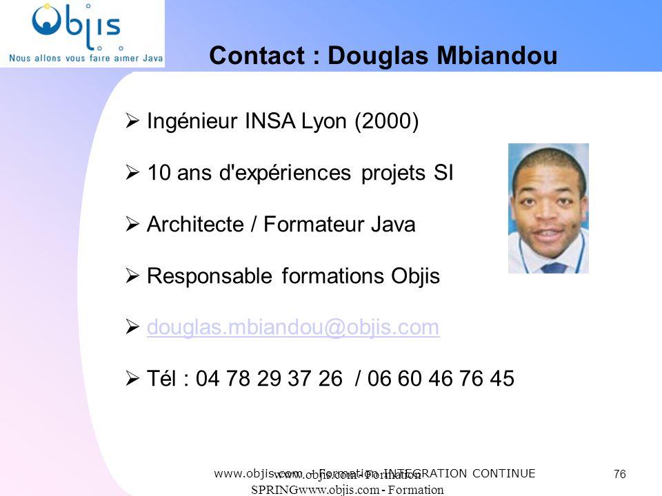 www.objis.com - Formation SPRINGwww.objis.com - Formation SPRING Contact : Douglas Mbiandou Ingénieur INSA Lyon (2000) 10 ans d'expériences projets SI