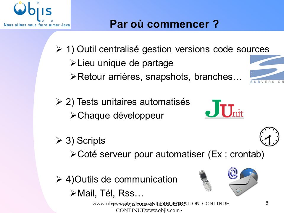 www.objis.com - INTEGRATION CONTINUEwww.objis.com - Formation SPRING Par où commencer ? 1) Outil centralisé gestion versions code sources Lieu unique