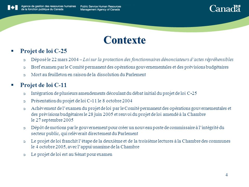 4 Contexte Projet de loi C-25 Déposé le 22 mars 2004 – Loi sur la protection des fonctionnaires dénonciateurs dactes répréhensibles Bref examen par le