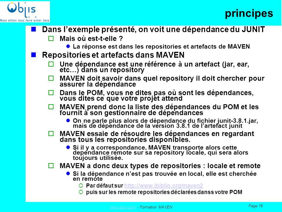 www.objis.comwww.objis.com - Formation MAVEN Page 16 principes Dans lexemple présenté, on voit une dépendance du JUNIT Mais où est-t-elle .
