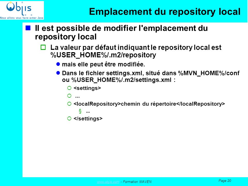 www.objis.comwww.objis.com - Formation MAVEN Page 20 Emplacement du repository local Il est possible de modifier l'emplacement du repository local La