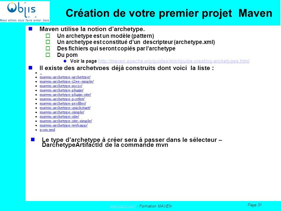 www.objis.comwww.objis.com - Formation MAVEN Page 31 Création de votre premier projet Maven Maven utilise la notion darchetype.