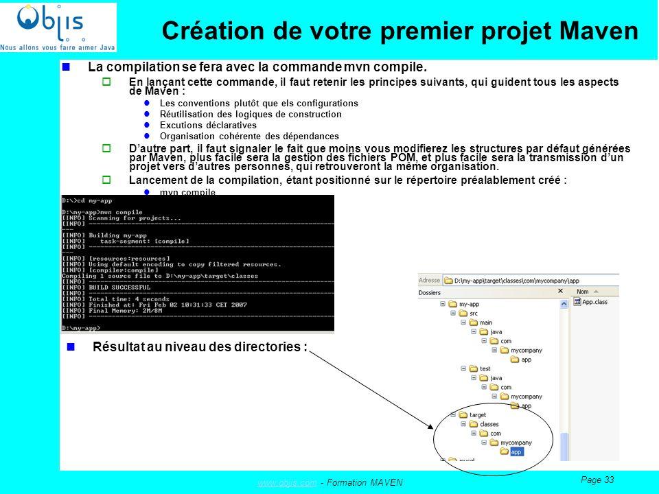 www.objis.comwww.objis.com - Formation MAVEN Page 33 Création de votre premier projet Maven La compilation se fera avec la commande mvn compile.