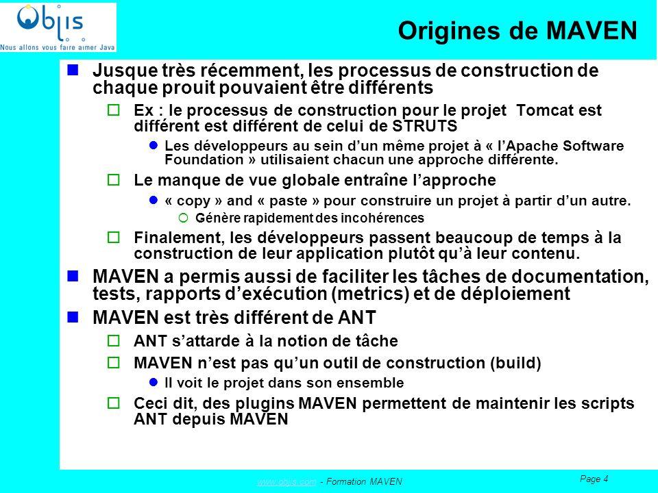 www.objis.comwww.objis.com - Formation MAVEN Page 45 Résolution des conflits de dépendance et utilisation des versions Maven facilite la gestion des dépendances grâce à la transitivité.