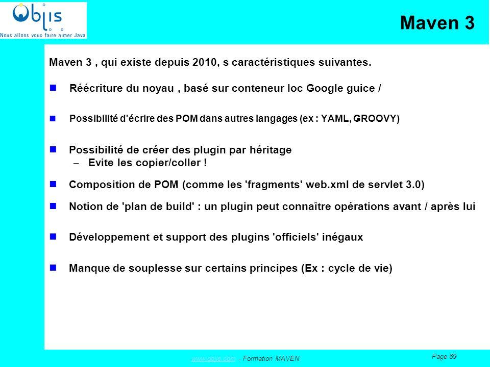 www.objis.comwww.objis.com - Formation MAVEN Page 69 Maven 3 Maven 3, qui existe depuis 2010, s caractéristiques suivantes.