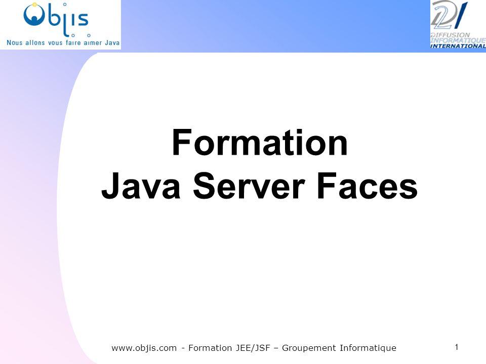 www.objis.com - INTEGRATION CONTINUEwww.objis.com - Formation SPRING Intégration JSF / RichFaces 72 www.objis.com - Formation JSF 1 2 3 Optionnel : intégration avec Facelets Filtre RichFaces