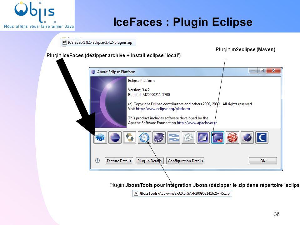 IceFaces : Plugin Eclipse 36 Plugin IceFaces (dézipper archive + install eclipse 'local') Plugin JbossTools pour intégration Jboss (dézipper le zip da