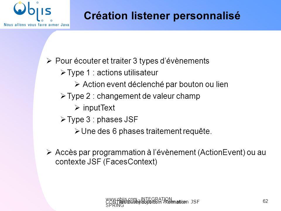 www.objis.com - INTEGRATION CONTINUEwww.objis.com - Formation SPRING Création listener personnalisé 62 www.objis.com - Formation JSF Pour écouter et t