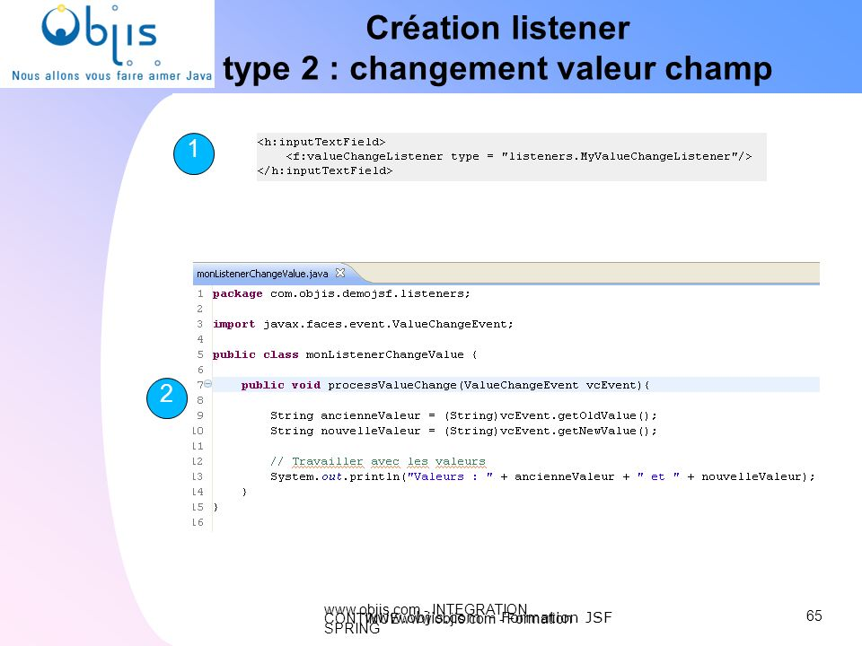 www.objis.com - INTEGRATION CONTINUEwww.objis.com - Formation SPRING Création listener type 2 : changement valeur champ 65 www.objis.com - Formation J