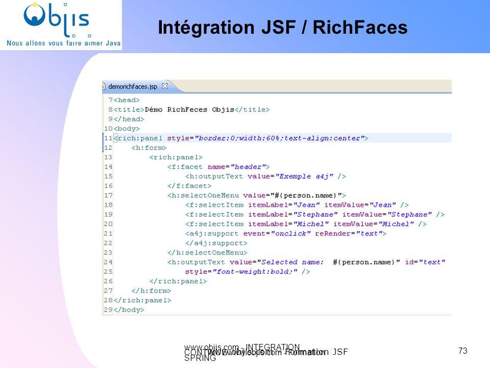 www.objis.com - INTEGRATION CONTINUEwww.objis.com - Formation SPRING Intégration JSF / RichFaces 73 www.objis.com - Formation JSF