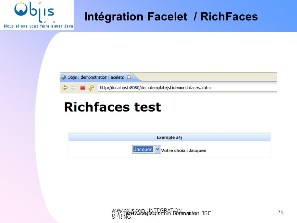 www.objis.com - INTEGRATION CONTINUEwww.objis.com - Formation SPRING Intégration Facelet / RichFaces 75 www.objis.com - Formation JSF