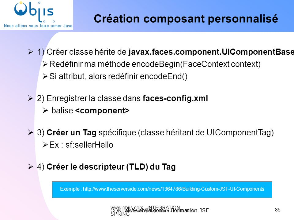 www.objis.com - INTEGRATION CONTINUEwww.objis.com - Formation SPRING Création composant personnalisé 85 www.objis.com - Formation JSF 1) Créer classe