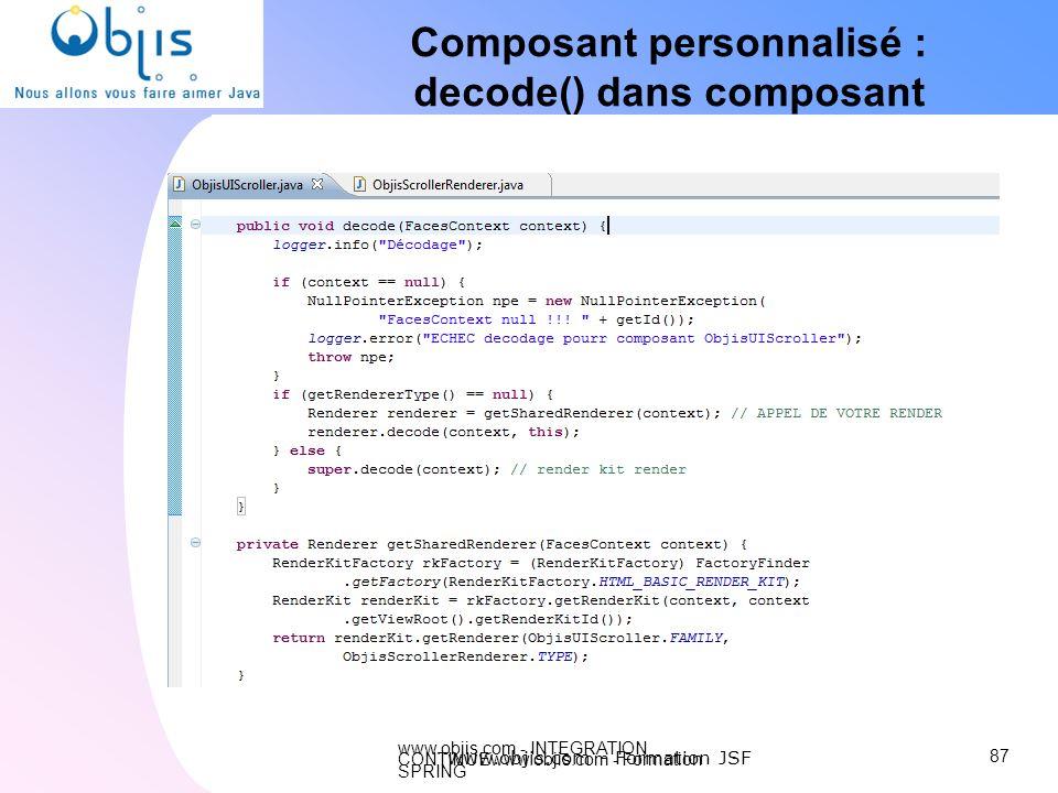 www.objis.com - INTEGRATION CONTINUEwww.objis.com - Formation SPRING Composant personnalisé : decode() dans composant 87 www.objis.com - Formation JSF