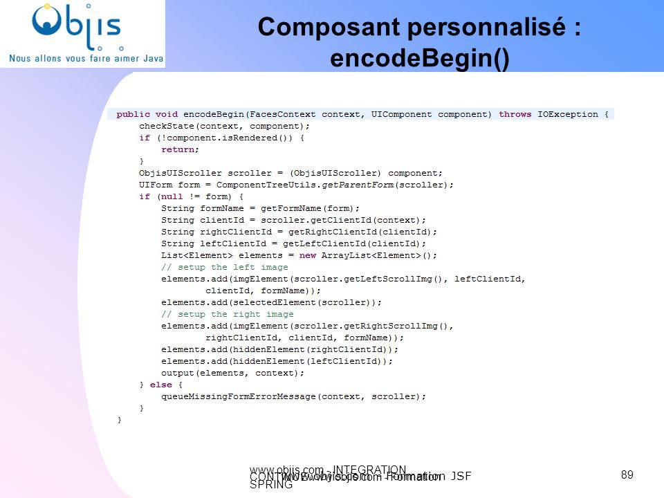 www.objis.com - INTEGRATION CONTINUEwww.objis.com - Formation SPRING Composant personnalisé : encodeBegin() 89 www.objis.com - Formation JSF