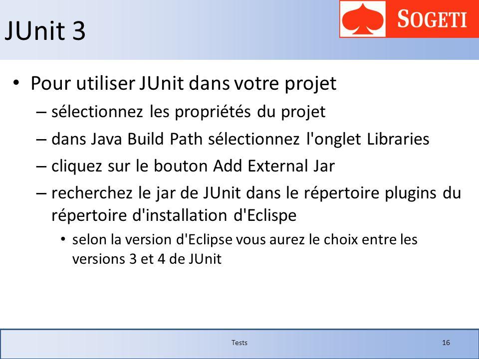 JUnit 3 Pour utiliser JUnit dans votre projet – sélectionnez les propriétés du projet – dans Java Build Path sélectionnez l'onglet Libraries – cliquez