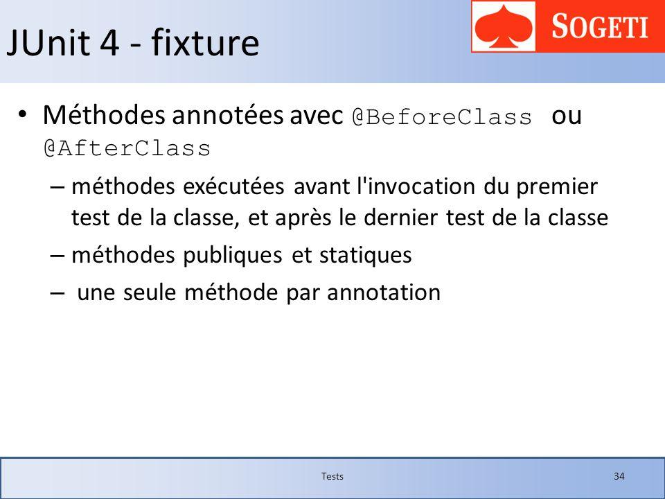 JUnit 4 - fixture Méthodes annotées avec @BeforeClass ou @AfterClass – méthodes exécutées avant l'invocation du premier test de la classe, et après le