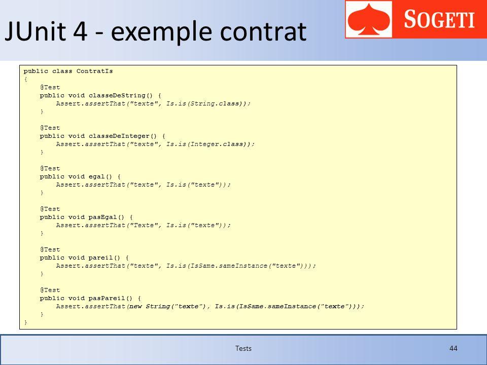 JUnit 4 - exemple contrat Tests44 public class ContratIs { @Test public void classeDeString() { Assert.assertThat(