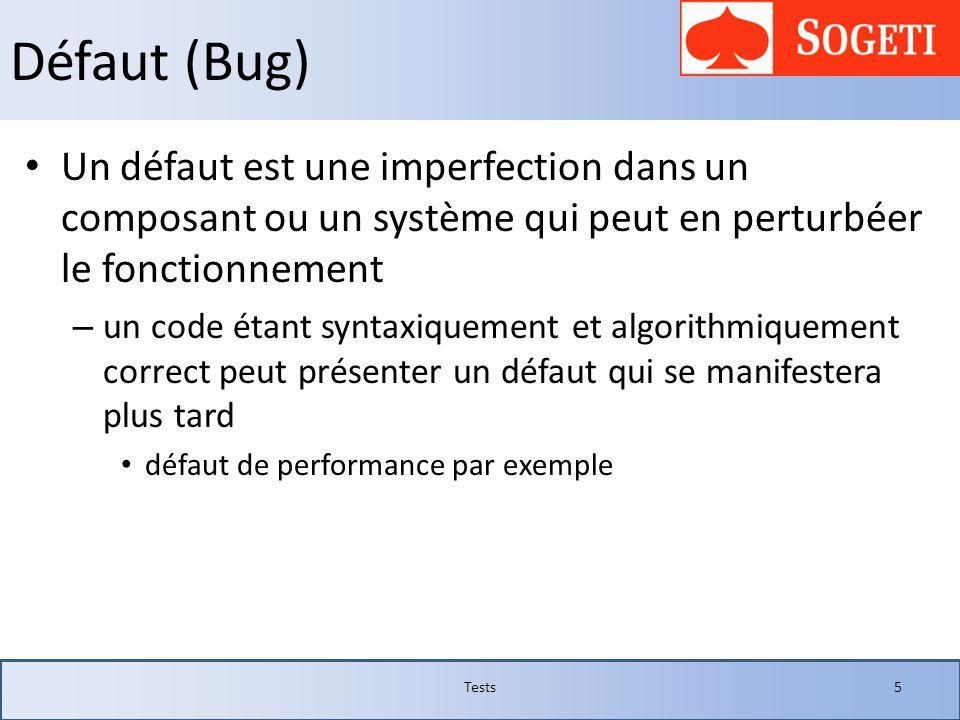 Défaut (Bug) Un défaut est une imperfection dans un composant ou un système qui peut en perturbéer le fonctionnement – un code étant syntaxiquement et